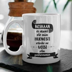 Koskaan ei asiat ole niin huonosti etteikö ne voisi olla pahemmin kahvikuppi