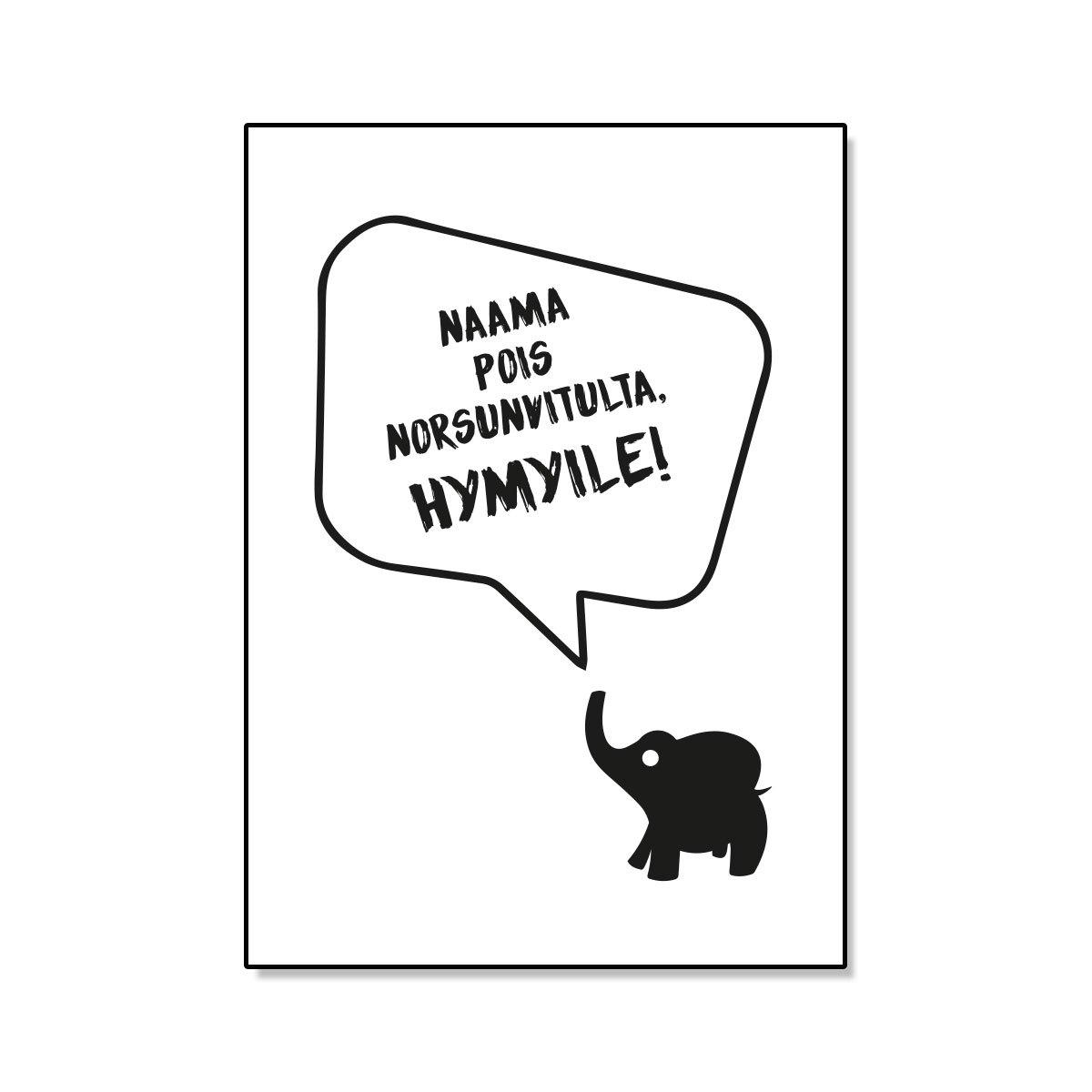 Naama pois norsunvitulta, hymyile! postikortti